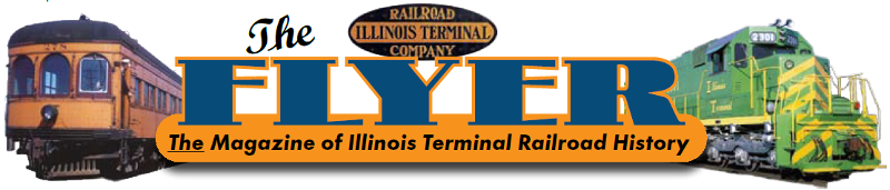 ILLINOIS TERMINAL RAILROAD History Publication NEW issue Fall 2018 The Flyer